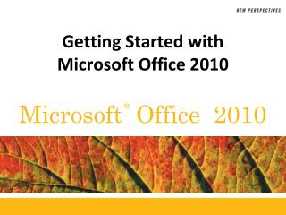 Getting Started with  Microsoft Office 2010
