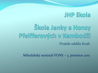 JHP škola Škola Janky a Honzy  Pfeifferových  v Kambodži