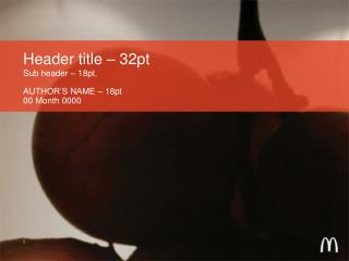 Header title – 32pt Sub header – 18pt.