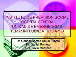 INSTITUTO DE PREVISION SOCIAL HOSPITAL CENTRAL UNIDAD DE EMERGENCIAS TEMA: INFLUENZA TIPO A Y B