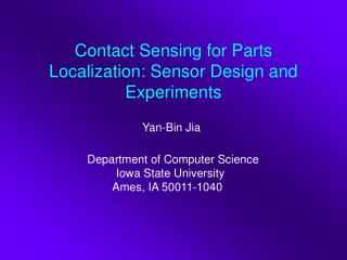 Contact Sensing for Parts Localization: Sensor Design and Experiments