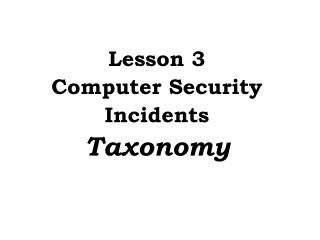 Lesson 3 Computer Security Incidents  Taxonomy