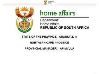 STATE OF THE PROVINCE:  AUGUST 2011 NORTHERN CAPE PROVINCE  PROVINCIAL MANAGER :  AP MVULA