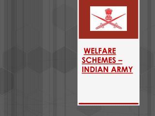 WELFARE SCHEMES – INDIAN ARMY
