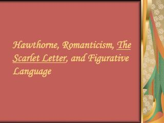 Hawthorne, Romanticism, The Scarlet Letter, and Figurative Language