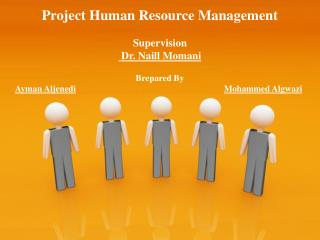 Project Human Resource Management Supervision  Dr. Naill Momani Brepared By