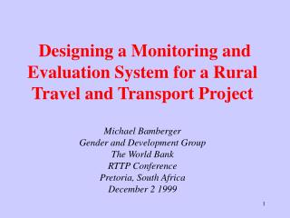 Designing a Monitoring and Evaluation System for a Rural Travel and Transport Project   Michael Bamberger Gender and Dev