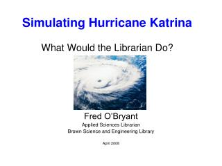 Simulating Hurricane Katrina What Would the Librarian Do?
