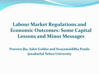 Labour Market Regulations and Economic Outcomes: Some Capital Lessons and Minor Messages