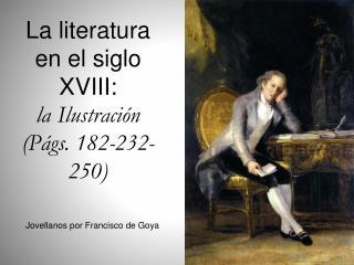 La literatura en el siglo XVIII:  la Ilustración (Págs. 182-232-250)