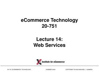 eCommerce Technology 20-751 Lecture 14: Web Services