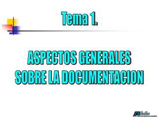 Tema 1. ASPECTOS GENERALES SOBRE LA DOCUMENTACION
