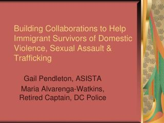 Building Collaborations to Help Immigrant Survivors of Domestic Violence, Sexual Assault  Trafficking