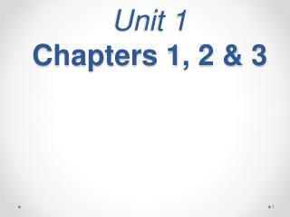 Unit 1 Chapters 1, 2 & 3