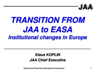 TRANSITION FROM  JAA to EASA Institutional changes in Europe