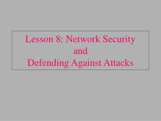 Lesson 8: Network Security and Defending Against Attacks
