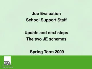 Job Evaluation School Support Staff Update and next steps The two JE schemes  Spring Term 2009