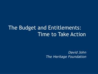 The Budget and Entitlements:  			Time to Take Action