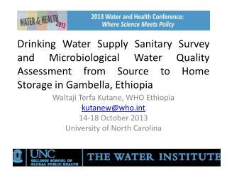 Waltaji Terfa  Kutane , WHO Ethiopia  kutanew@whot 14-18 October 2013