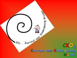 C K O 2 C entrum voor K inder o pvang B r u ssel