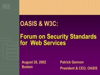 OASIS & W3C: Forum on Security Standards for  Web Services