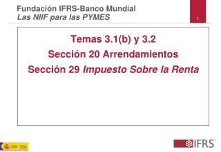 Temas 3.1(b) y 3.2 Sección 20 Arrendamientos  Sección 29  Impuesto Sobre la Renta