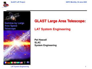 GLAST Large Area Telescope: LAT System Engineering Pat Hascall  SLAC System Engineering