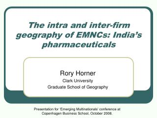The intra and inter-firm geography of EMNCs: India s pharmaceuticals