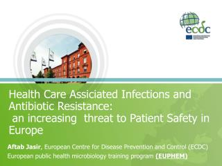 Health Care Assiciated Infections and Antibiotic Resistance:  an increasing  threat to Patient Safety in Europe