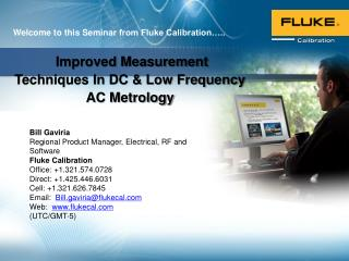 Bill Gaviria Regional Product Manager, Electrical, RF and Software Fluke Calibration