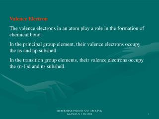 Valence Electron The valence electrons in an atom play a role in the formation of chemical bond.