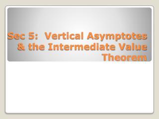 Sec 5:  Vertical Asymptotes & the Intermediate Value Theorem