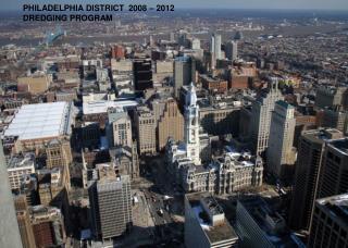 PHILADELPHIA DISTRICT  2008 – 2012 DREDGING PROGRAM