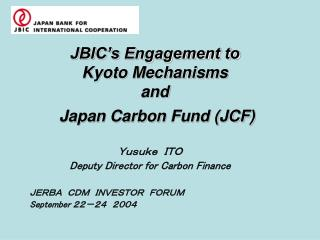 JBIC's Engagement to  Kyoto Mechanisms  and  Japan Carbon  Fund  (JCF)