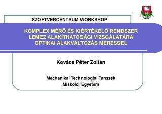 Kovács Péter Zoltán Mechanikai Technológiai Tanszék Miskolci Egyetem
