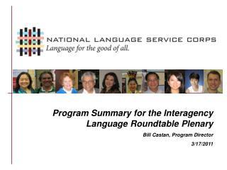 Program Summary for the Interagency Language Roundtable Plenary  Bill Castan, Program Director