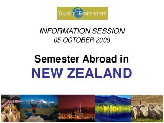 INFORMATION SESSION 05 OCTOBER 2009 Semester Abroad in NEW ZEALAND