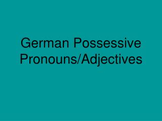 German Possessive Pronouns/Adjectives