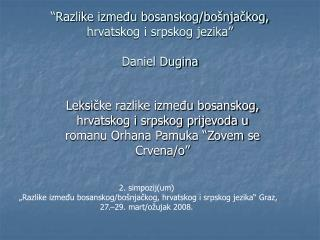 �Razlike izme?u bosanskog/bo�nja?kog, hrvatskog i srpskog jezika� Daniel Dugina