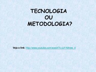 TECNOLOGIA  OU  METODOLOGIA?