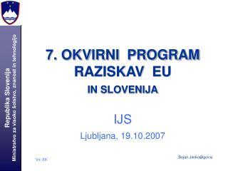 7. OKVIRNI  PROGRAM  RAZISKAV  EU IN SLOVENIJA IJS Ljubljana, 19.10.2007
