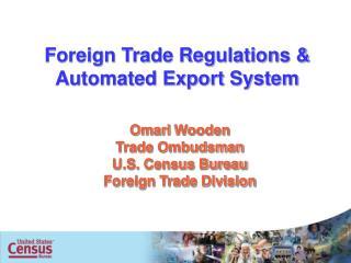 Omari  Wooden Trade Ombudsman U.S. Census Bureau  Foreign Trade Division