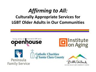 Affirming to All:  Culturally Appropriate Services for  LGBT Older Adults in Our Communities