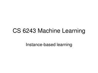 CS 6243 Machine Learning
