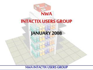 NWA INTACTIX USERS GROUP JANUARY 2008