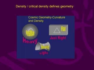 Density / critical density defines geometry