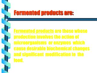 Fermented products are: