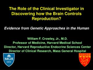 William F. Crowley, Jr., M.D. Professor of Medicine, Harvard Medical School