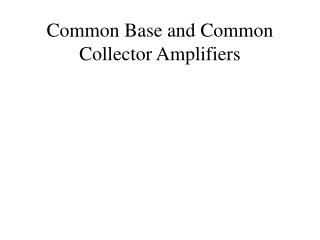 Common Base and Common Collector Amplifiers