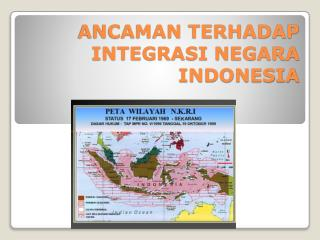 ANCAMAN TERHADAP INTEGRASI NEGARA INDONESIA